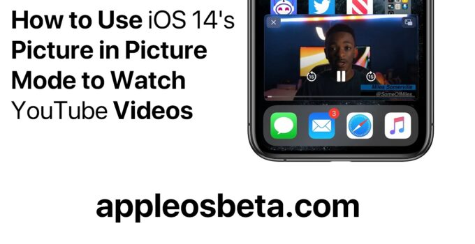 How to Use iOS 14's Picture in Picture Mode to YouTube
